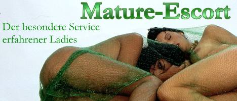 Mature-Escort ... Escortservice der erfahrenen Ladies !